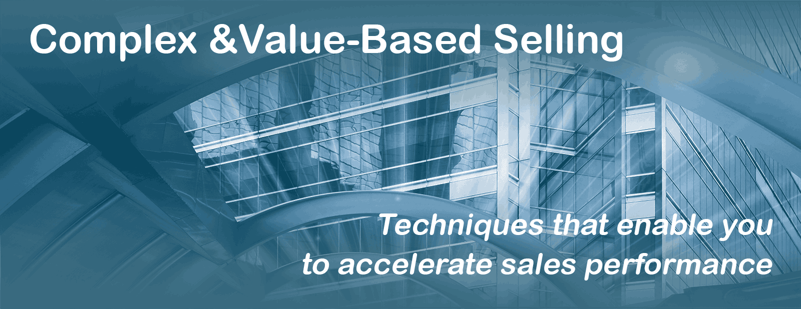 Complex & Value Based Selling - Techniques that enable you to accelerate sales performance